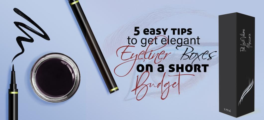 5 Easy Tips to Get Elegant Eyeliner Boxes On A Short Budget